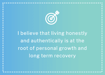 Image that reads 'I believe that living honestly and authentically is at the root of personal growth and long term recovery'